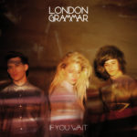 London Grammar – Wasting My Young Years