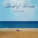 Band Of Horses – Casual Party