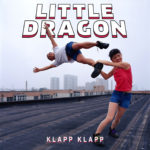 Little Dragon – Klapp Klapp