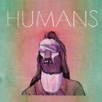 Humans – Avec Mes Mecs