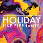 Like Elephants – Holiday