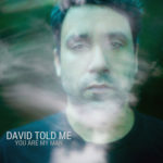 David Told Me – You Are My Man