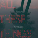 Thomas Dybdahl – Look At What We've Done