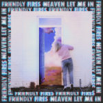 Friendly Fires – Heaven Let Me In