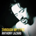 Anthony Lazaro – Through My Eyes